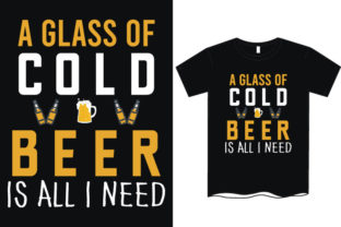 A Glass of Cold Beer is All I Need Shirt Graphic Print Templates By rahnumaat690