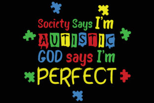 Society Says I'm Autistic God Says I'm Perfect Graphic Print Templates By T shirt store