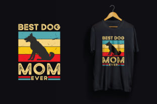 Mother's Day T Shirt Best Dog Mom Ever Graphic Print Templates By creativestudio