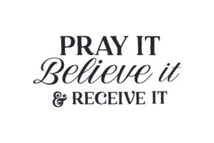 Pray It, Believe It, & Receive It Quotes Craft Cut File By Creative Fabrica Crafts