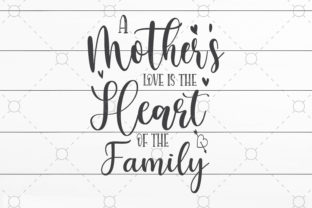 A Mother's Love is the Heart of Family Graphic Print Templates By SVGCrafts