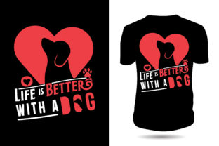 Print on Demand: Life is Better with a Dog Tshirt Design Graphic Print Templates By ui.sahirsulaiman