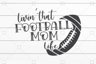 Livin' That Football Mom Graphic Print Templates By SVGCrafts