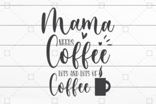 Mama Needs Coffee Graphic Print Templates By SVGCrafts