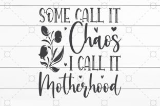 Some Call It Chaos I Call It Motherhood Graphic Print Templates By SVGCrafts