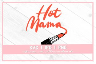 Print on Demand: Hot Mama Lipstick Mother Mommy Mom Shirt Graphic Illustrations By thecouturekitten
