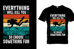 Print on Demand: Everything Will  Scuba Diving T Shirt Graphic Print Templates By merchbundle