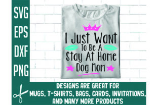 Print on Demand: I Just Want to Be a Stay at Home Dog Mom Graphic Crafts By craft bundles
