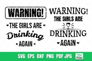 Warning! the Girls Are Drinking Again. Graphic Crafts By 21XSTUDIO