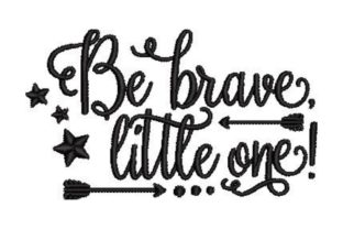 Be Brave, Little One! Inspirational Embroidery Design By Embroidery Designs