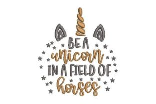 Be a Unicorn in a Field of Horses Inspirational Embroidery Design By Embroidery Designs