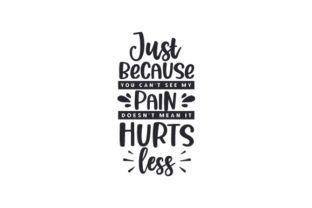 Just Because You Can't See My Pain Doesn't Mean It Hurts Less Awareness Craft Cut File By Creative Fabrica Crafts
