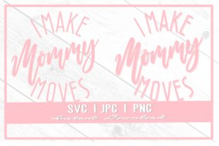 Print on Demand: I Make Mommy Moves Mother's Day Shirt Graphic Illustrations By thecouturekitten