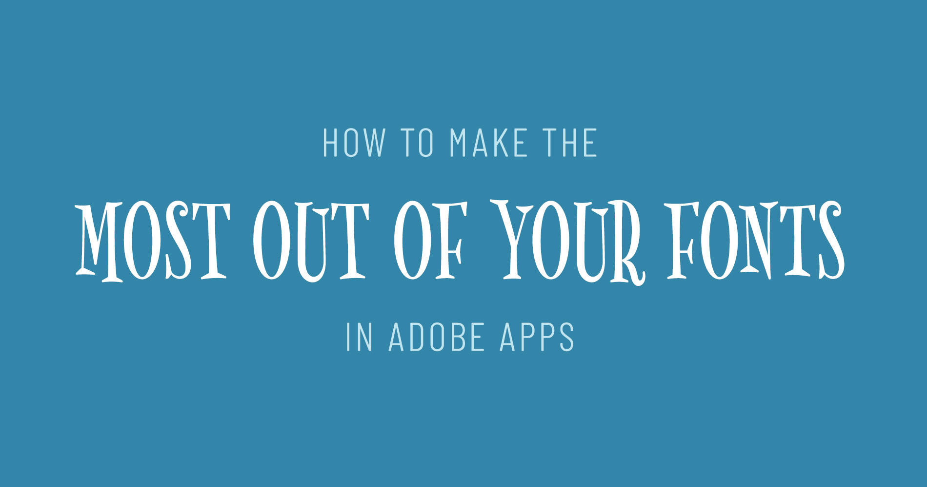 How to make the most out of your fonts in Adobe Apps main article image