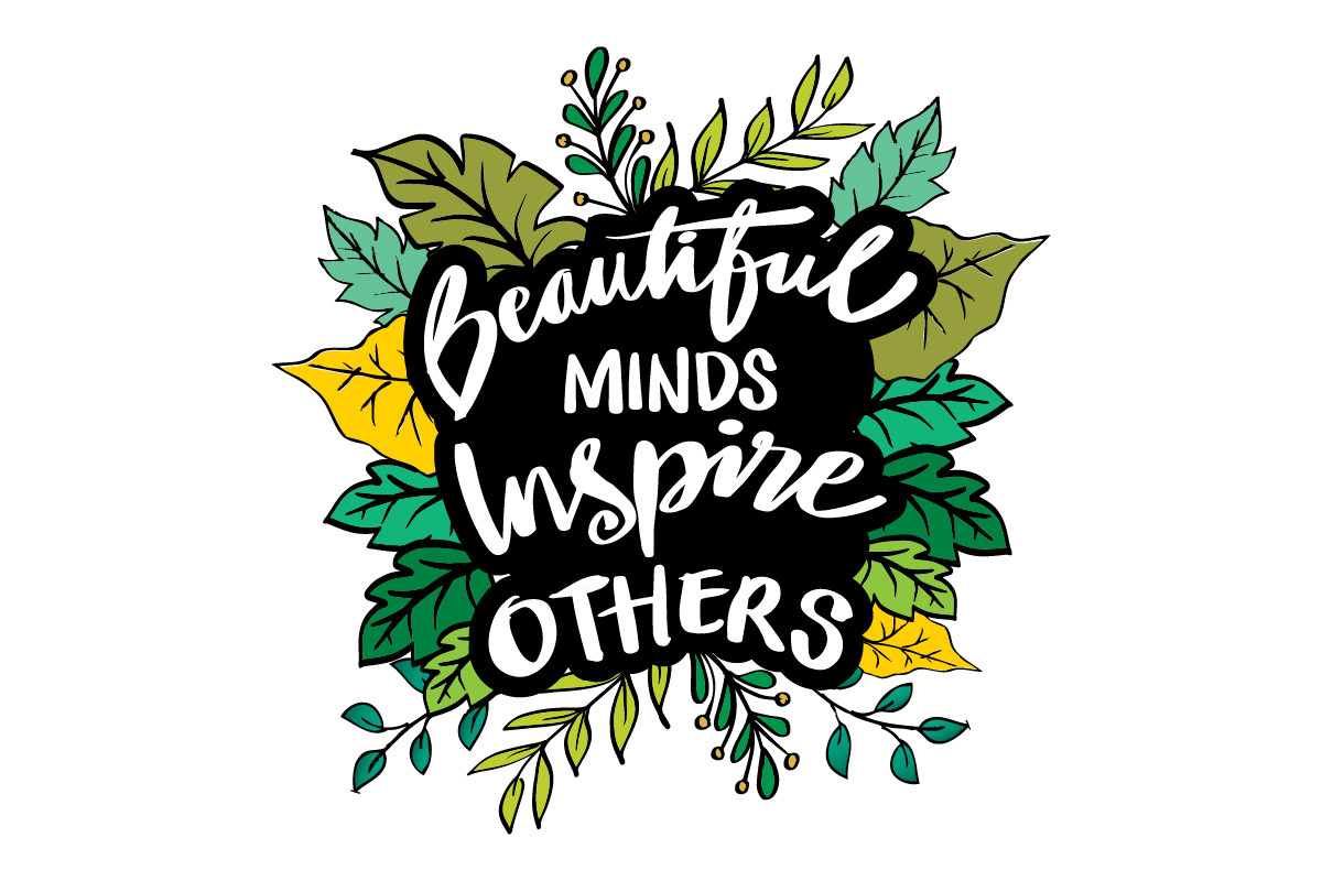 Beautiful Minds Inspire Others. SVG File