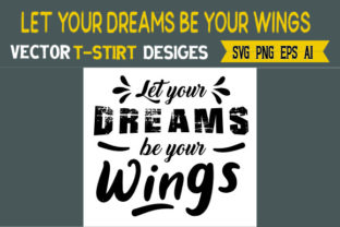 Let Your Dreams Be Your Wings Graphic Print Templates By Typo Creaty