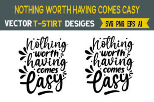 Nothing Worth Having Comes Easy Graphic Print Templates By Typo Creaty