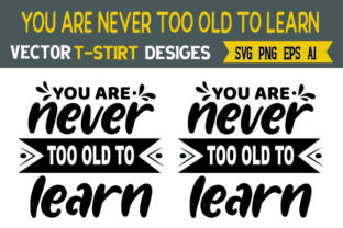 You Are Never Too Old to Learn Graphic Print Templates By Typo Creaty