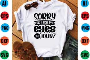 Sorry Did I Roll My Eyes out Loud? Svg Graphic Print Templates By BDB_craft