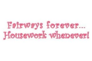 Fairways Forever Housework Whenever Sports Embroidery Design By Sew Terific Designs