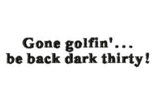 Gone Golfin' Be Back Dark Thirty Sports Embroidery Design By Sew Terific Designs