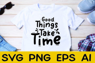 Good Things Take Time Graphic Print Templates By Typo Creaty