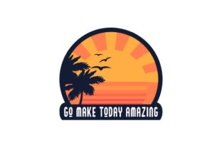 Go Make Today Amazing Quotes Craft Cut File By Creative Fabrica Crafts