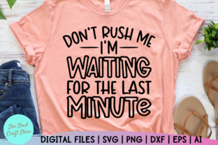 Print on Demand: Sarcastic, Don't Rush Me I'm Waiting Graphic Crafts By She Shed Craft Store