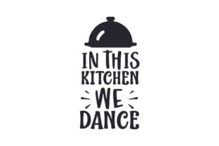 In This Kitchen We Dance Kitchen Craft Cut File By Creative Fabrica Crafts