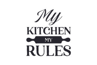My Kitchen My Rules Kitchen Craft Cut File By Creative Fabrica Crafts