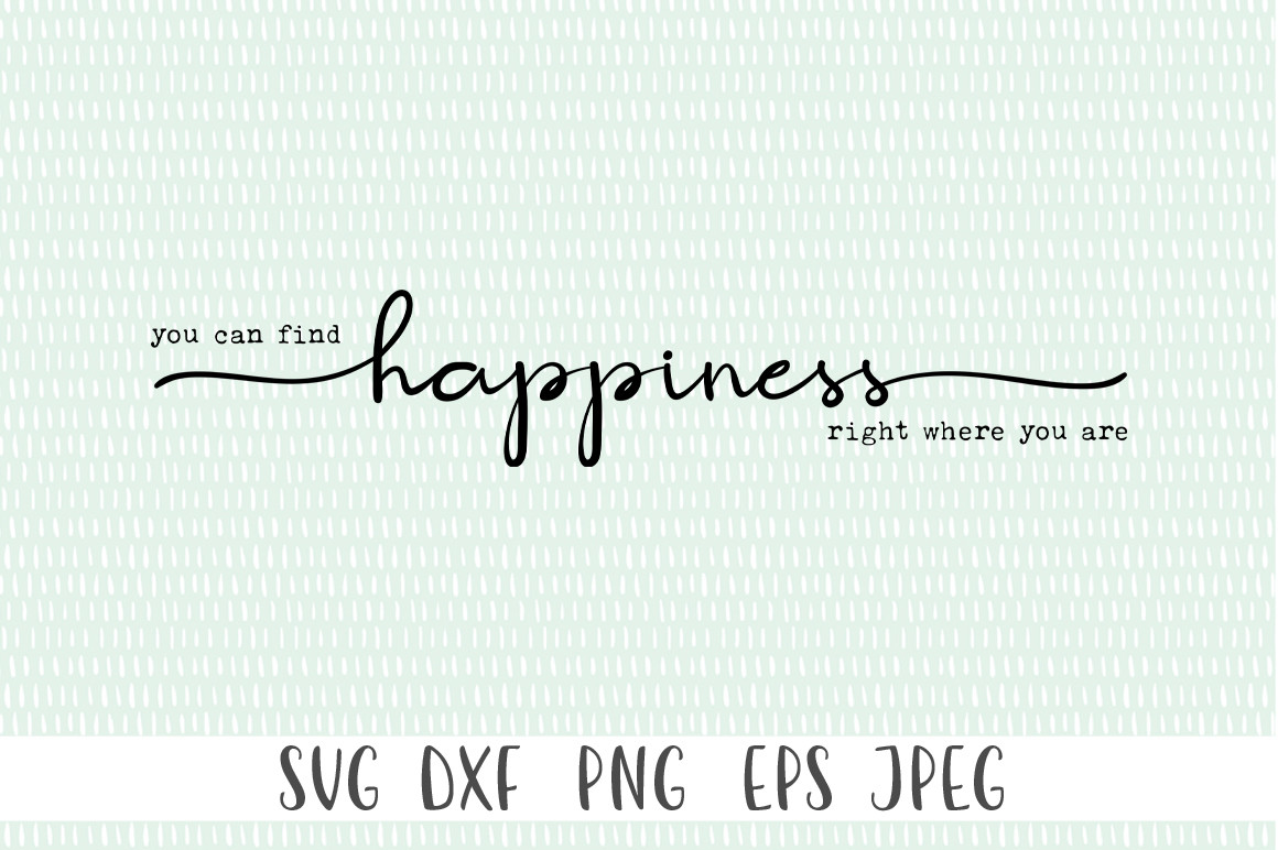 You Can Find Happiness Right Where You SVG File
