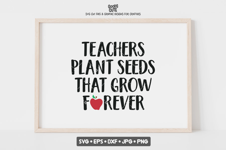 Teachers Plant Seeds That Grow Forever SVG File