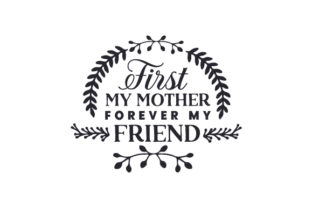 First My Mother Forever My Friend Mother's Day Craft Cut File By Creative Fabrica Crafts