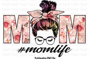 Print on Demand: Mom Life Flower Mother Day Sublimation Graphic Illustrations By TripleBcraft 1