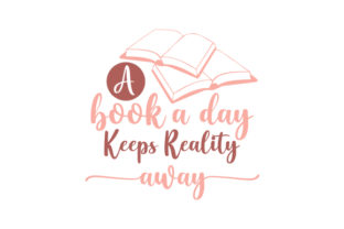 A Book a Day Keeps Reality Away Quotes Craft Cut File By Creative Fabrica Crafts
