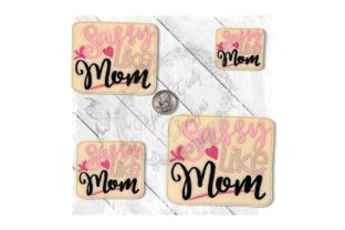 Sassy Like Mom Mother Embroidery Design By Yours Truly Designs