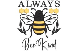 Always Bee Kind Inspirational Embroidery Design By BabyNucci Embroidery Designs