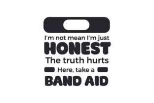 I'm Not Mean I'm Just Honest. the Truth Hurts. Here, Take a Band Aid Quotes Craft Cut File By Creative Fabrica Crafts