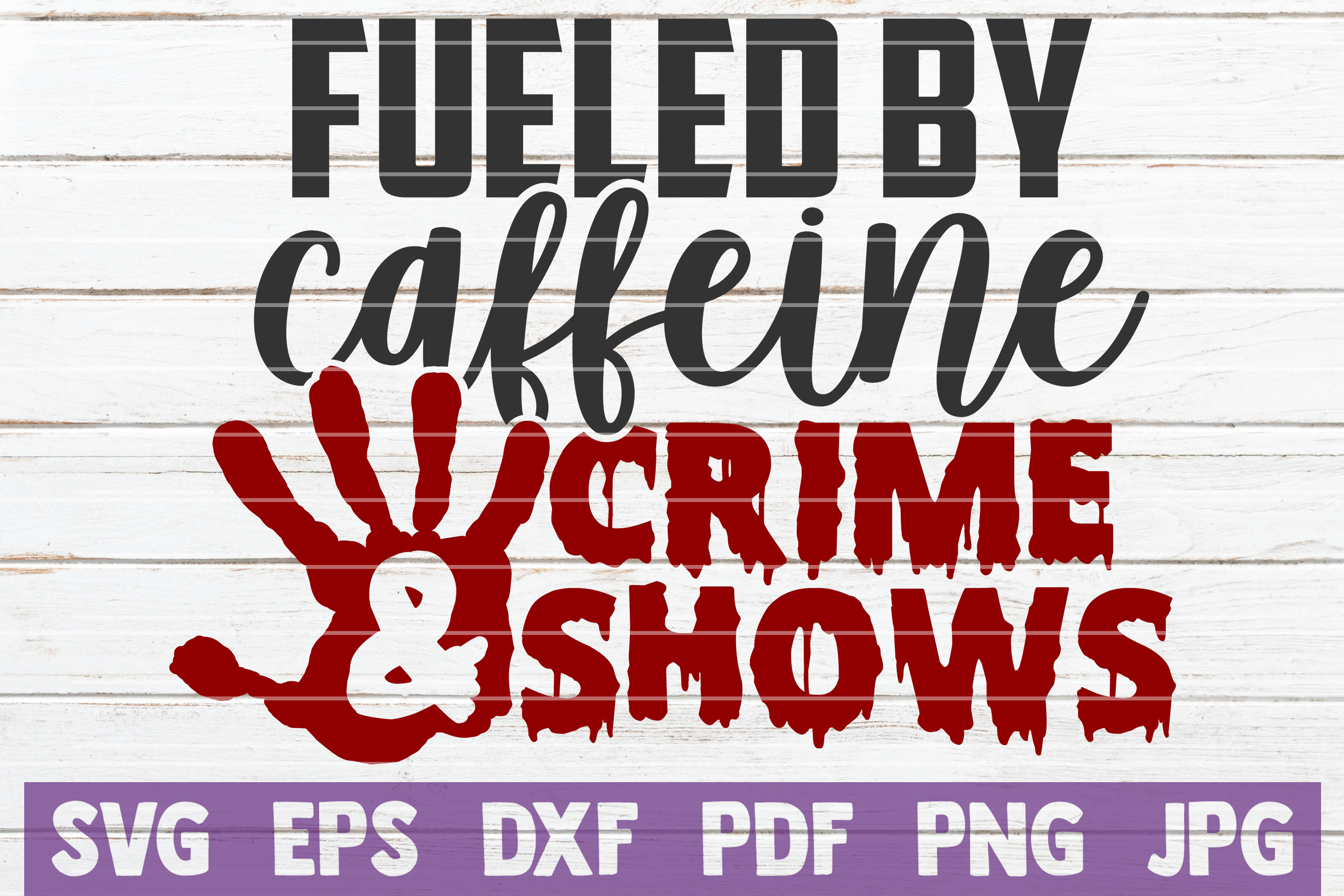 Fueled by Caffeine and Crime Shows SVG File
