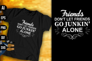 Friends Don't Let Friends Go Junkin' Alo Graphic Print Templates By vecstockdesign