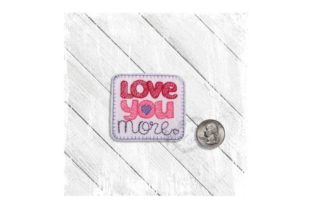 Love You More Valentine's Day Embroidery Design By Yours Truly Designs 4