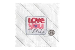 Love You More Valentine's Day Embroidery Design By Yours Truly Designs 5