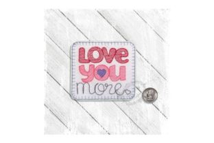 Love You More Valentine's Day Embroidery Design By Yours Truly Designs 6