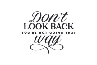 Don't Look Back, You're Not Going That Way Quotes Craft Cut File By Creative Fabrica Crafts 2