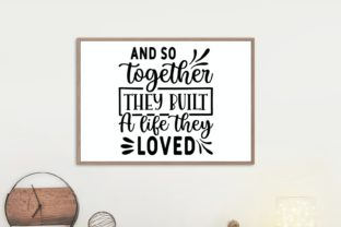 And so Together They Built a Life Svg Graphic Illustrations By VectorEnvy 1