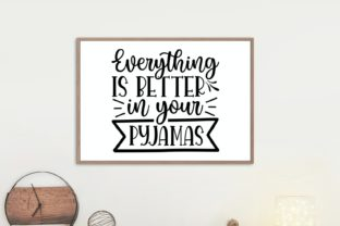 Everything is Better in Your Pyjamas Svg Graphic Illustrations By VectorEnvy 1
