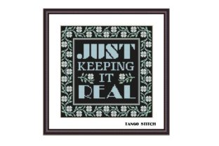 Print on Demand: Just Keeping It Real Motivational Quote Graphic Cross Stitch Patterns By Tango Stitch