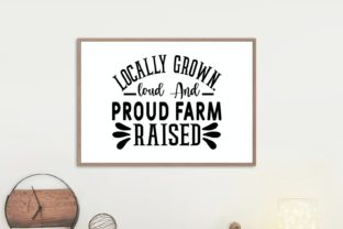 Locally Grown. Loud & Proud Farm Raised Graphic Illustrations By VectorEnvy 1