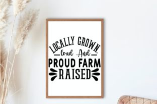 Locally Grown. Loud & Proud Farm Raised Graphic Illustrations By VectorEnvy 2