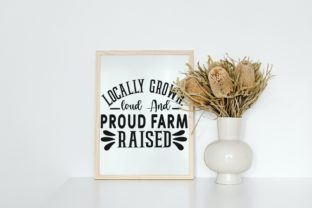 Locally Grown. Loud & Proud Farm Raised Graphic Illustrations By VectorEnvy 3